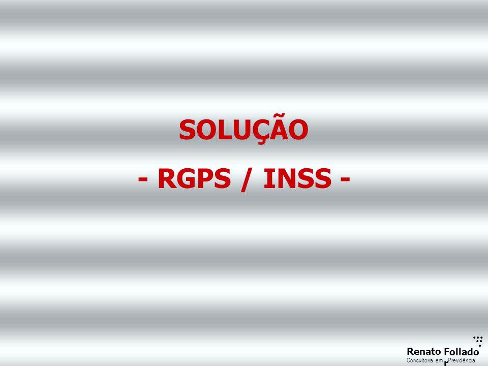 ...... RenatoFollado r Consultoria emPrevidência SOLUÇÃO - RGPS / INSS -