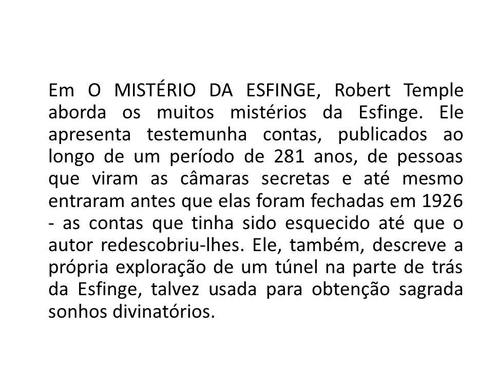 Em O MISTÉRIO DA ESFINGE, Robert Temple aborda os muitos mistérios da Esfinge. Ele apresenta testemunha contas, publicados ao longo de um período de 2