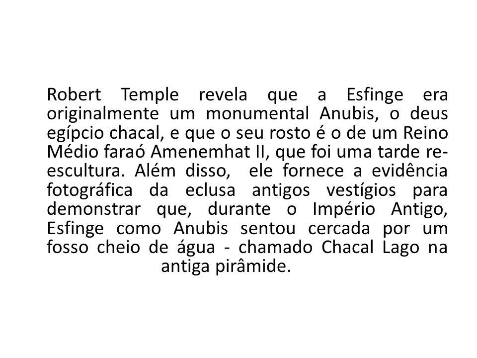 Robert Temple revela que a Esfinge era originalmente um monumental Anubis, o deus egípcio chacal, e que o seu rosto é o de um Reino Médio faraó Amenem