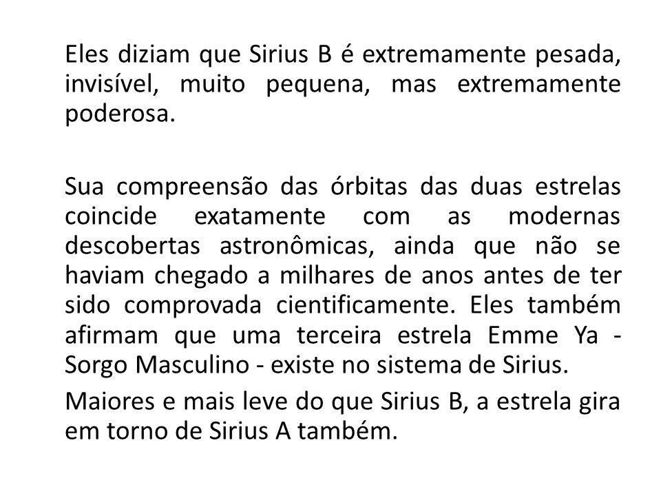 Eles diziam que Sirius B é extremamente pesada, invisível, muito pequena, mas extremamente poderosa. Sua compreensão das órbitas das duas estrelas coi