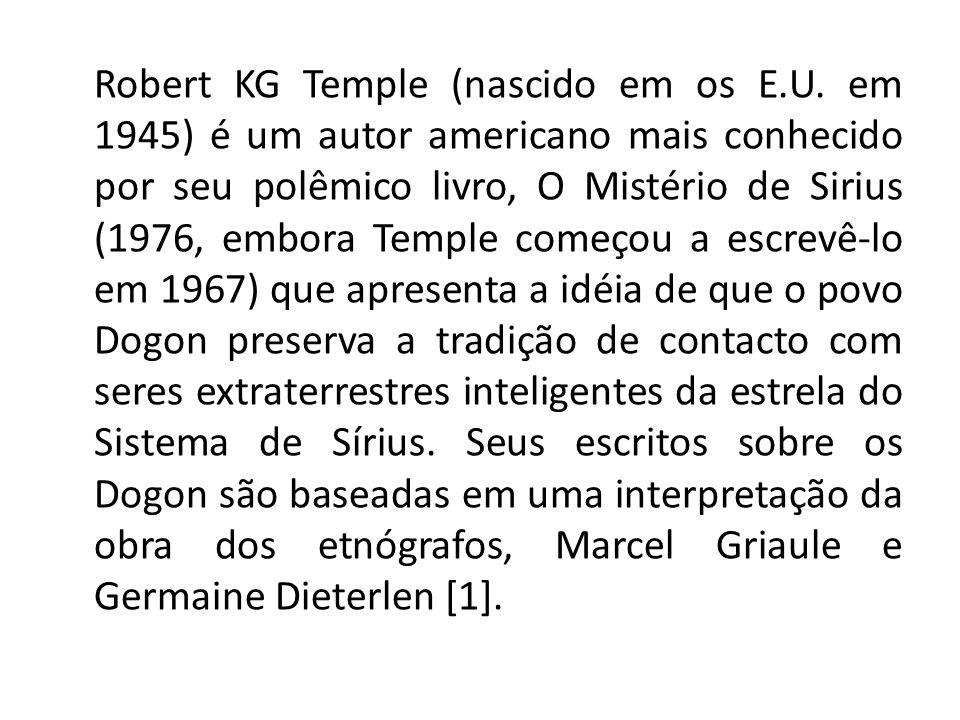 Robert KG Temple (nascido em os E.U. em 1945) é um autor americano mais conhecido por seu polêmico livro, O Mistério de Sirius (1976, embora Temple co