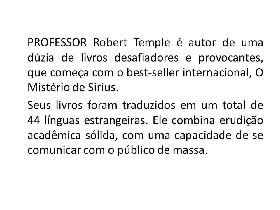 PROFESSOR Robert Temple é autor de uma dúzia de livros desafiadores e provocantes, que começa com o best-seller internacional, O Mistério de Sirius. S