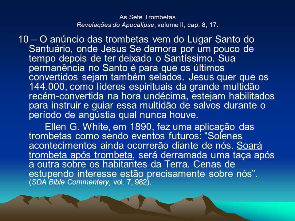 As Sete Trombetas Revelações do Apocalipse, volume II, cap. 8, 17. 10 – O anúncio das trombetas vem do Lugar Santo do Santuário, onde Jesus Se demora