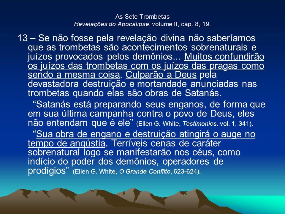 As Sete Trombetas Revelações do Apocalipse, volume II, cap. 8, 19. 13 – Se não fosse pela revelação divina não saberíamos que as trombetas são acontec