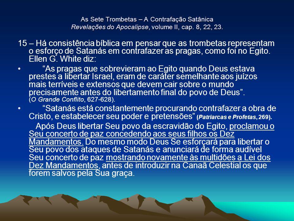 As Sete Trombetas – A Contrafação Satânica Revelações do Apocalipse, volume II, cap. 8, 22, 23. 15 – Há consistência bíblica em pensar que as trombeta