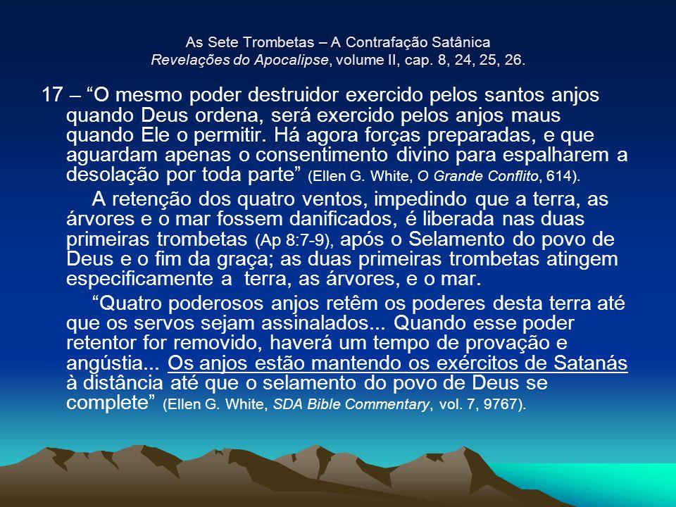 """As Sete Trombetas – A Contrafação Satânica Revelações do Apocalipse, volume II, cap. 8, 24, 25, 26. 17 – """"O mesmo poder destruidor exercido pelos sant"""