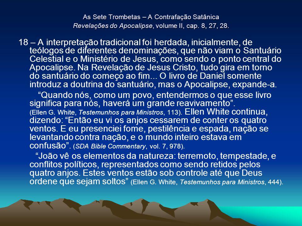 As Sete Trombetas – A Contrafação Satânica Revelações do Apocalipse, volume II, cap. 8, 27, 28. 18 – A interpretação tradicional foi herdada, inicialm