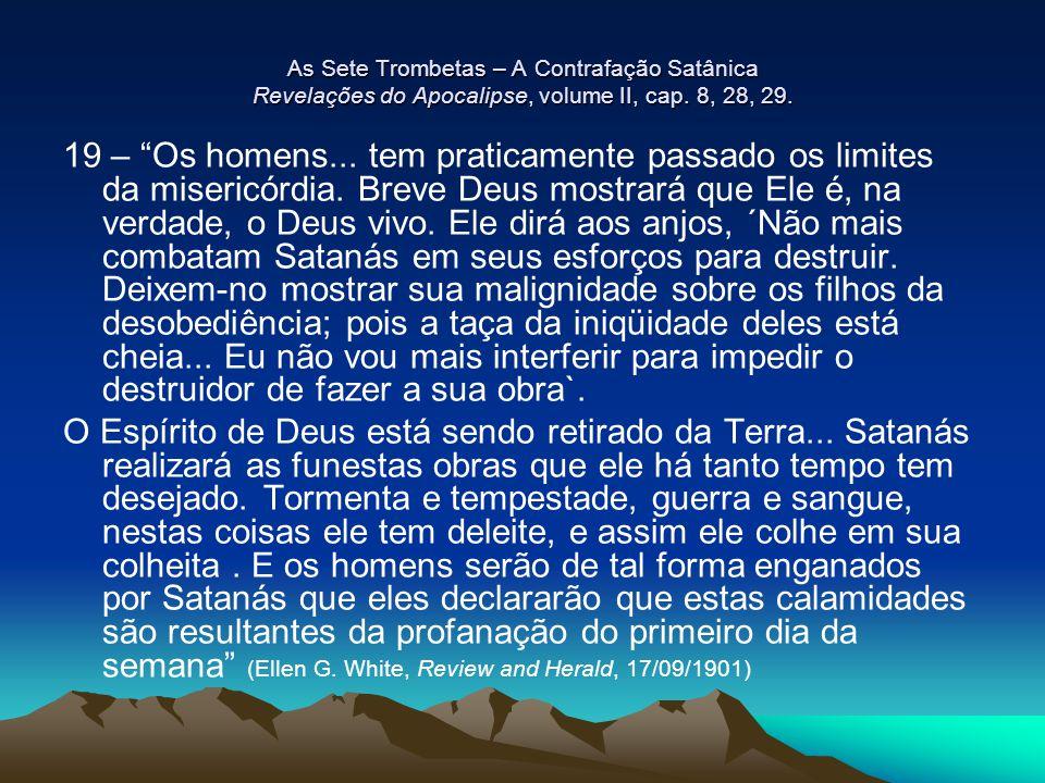 """As Sete Trombetas – A Contrafação Satânica Revelações do Apocalipse, volume II, cap. 8, 28, 29. 19 – """"Os homens... tem praticamente passado os limites"""