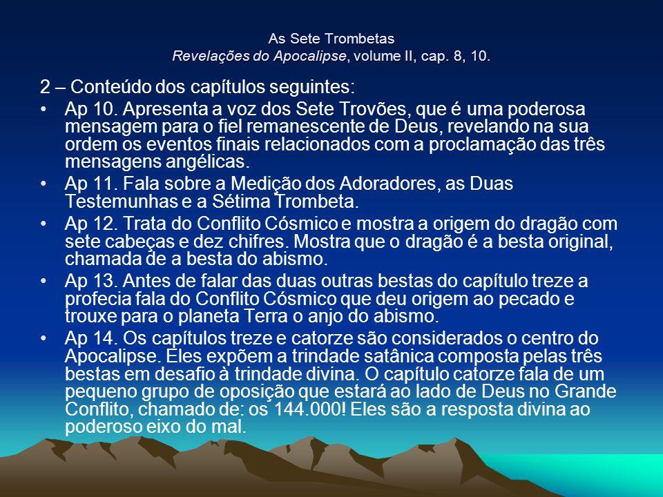 As Sete Trombetas Revelações do Apocalipse, volume II, cap. 8, 10. 2 – Conteúdo dos capítulos seguintes: •Ap 10. Apresenta a voz dos Sete Trovões, que
