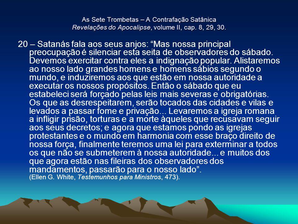 """As Sete Trombetas – A Contrafação Satânica Revelações do Apocalipse, volume II, cap. 8, 29, 30. 20 – Satanás fala aos seus anjos: """"Mas nossa principal"""