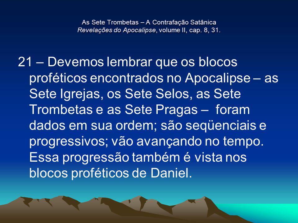 As Sete Trombetas – A Contrafação Satânica Revelações do Apocalipse, volume II, cap. 8, 31. 21 – Devemos lembrar que os blocos proféticos encontrados