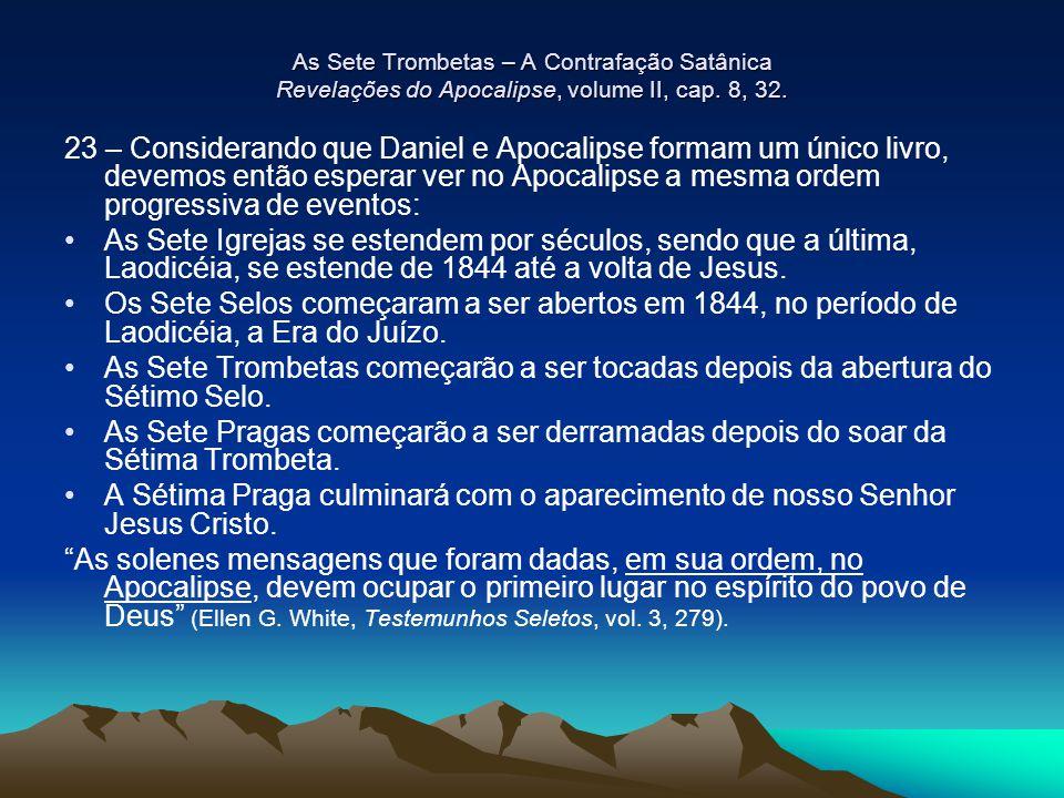 As Sete Trombetas – A Contrafação Satânica Revelações do Apocalipse, volume II, cap. 8, 32. 23 – Considerando que Daniel e Apocalipse formam um único