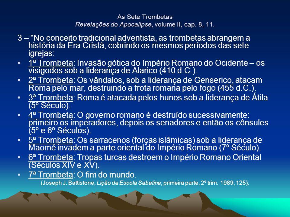 """As Sete Trombetas Revelações do Apocalipse, volume II, cap. 8, 11. 3 – """"No conceito tradicional adventista, as trombetas abrangem a história da Era Cr"""