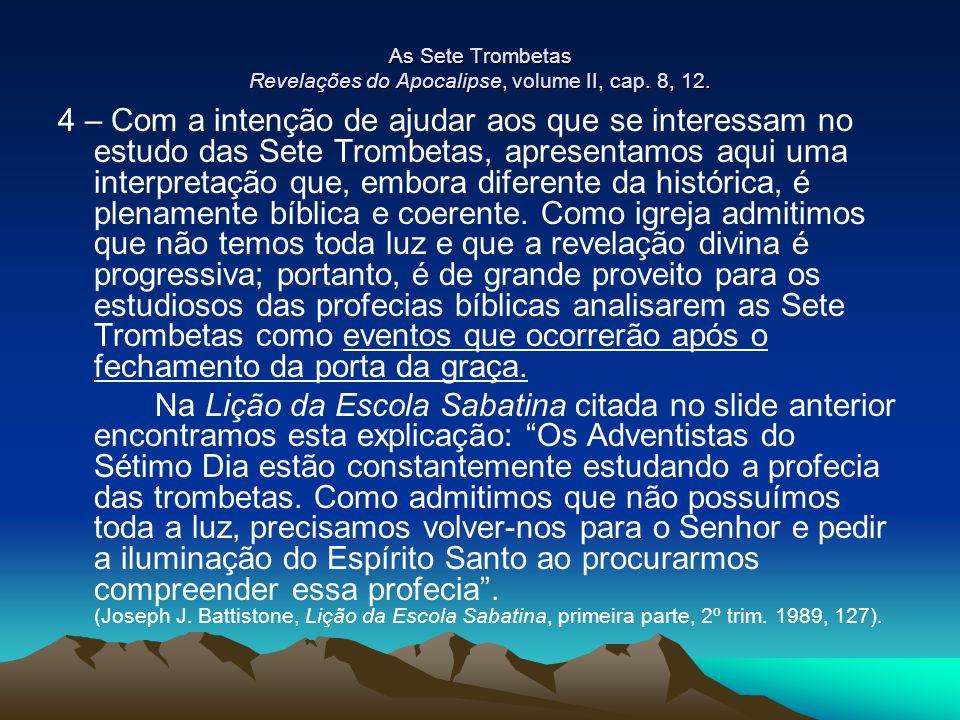 As Sete Trombetas Revelações do Apocalipse, volume II, cap. 8, 12. 4 – Com a intenção de ajudar aos que se interessam no estudo das Sete Trombetas, ap