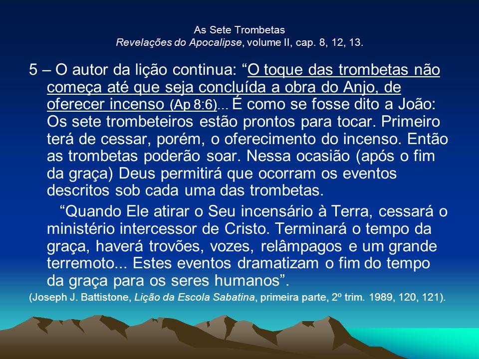 """As Sete Trombetas Revelações do Apocalipse, volume II, cap. 8, 12, 13. 5 – O autor da lição continua: """"O toque das trombetas não começa até que seja c"""