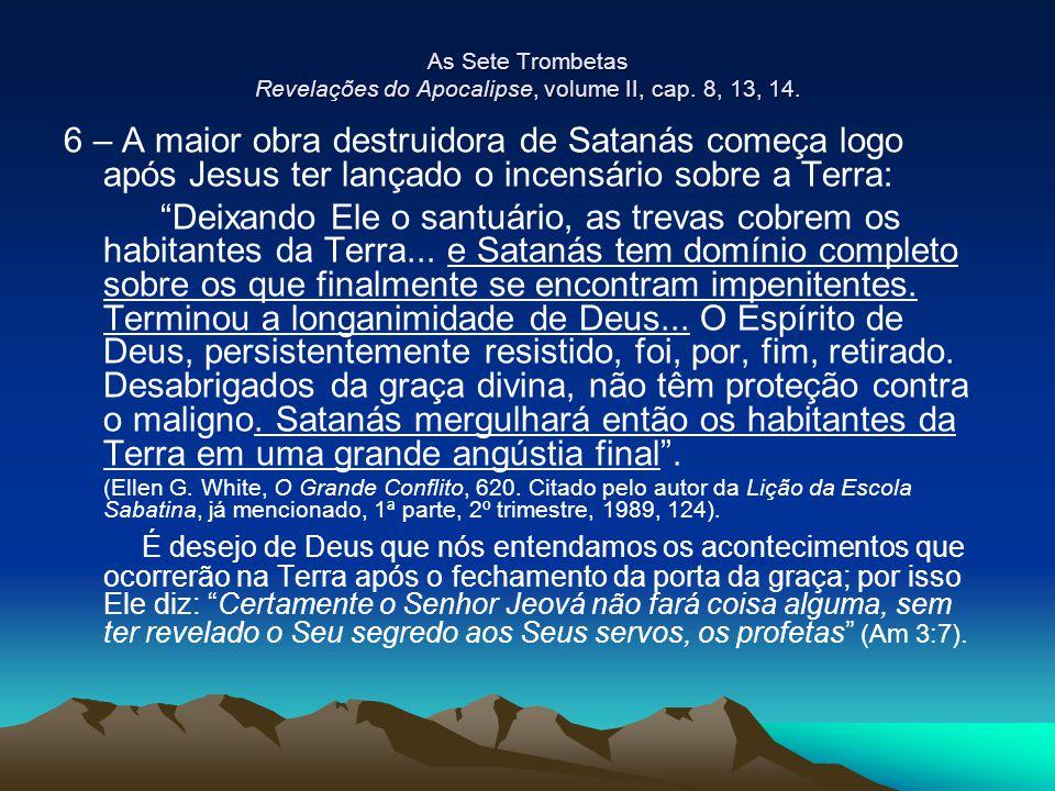 As Sete Trombetas Revelações do Apocalipse, volume II, cap. 8, 13, 14. 6 – A maior obra destruidora de Satanás começa logo após Jesus ter lançado o in