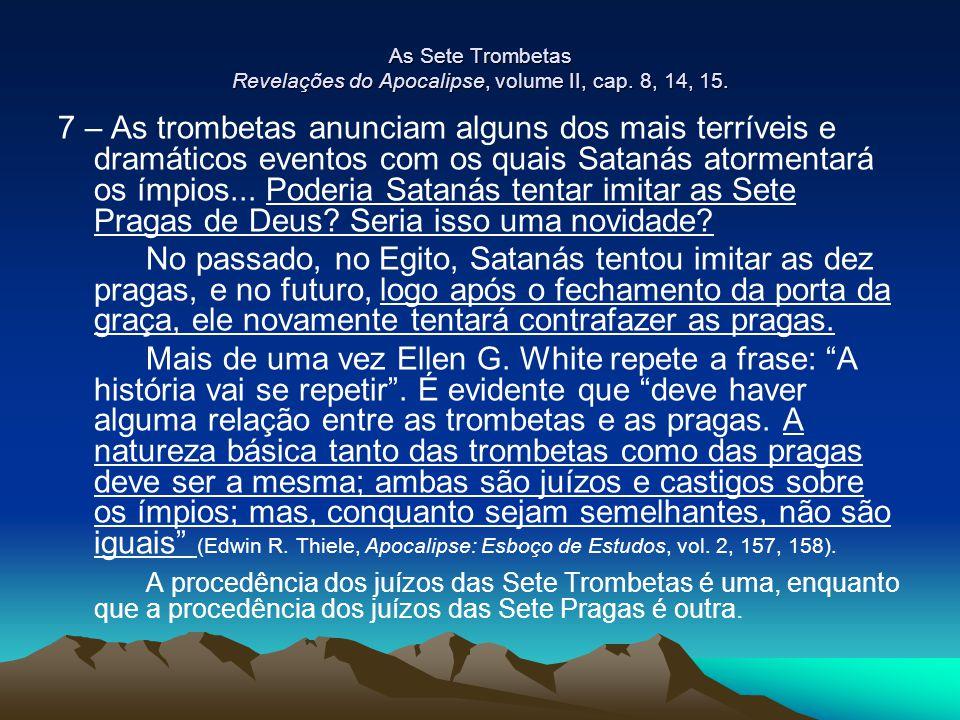 As Sete Trombetas Revelações do Apocalipse, volume II, cap. 8, 14, 15. 7 – As trombetas anunciam alguns dos mais terríveis e dramáticos eventos com os