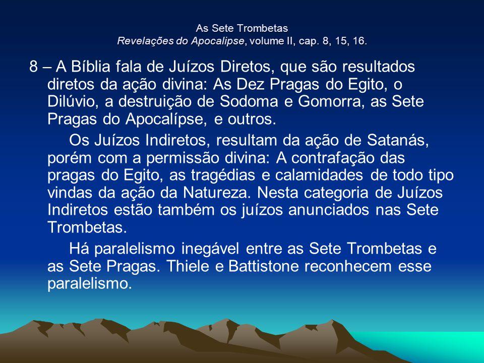 As Sete Trombetas Revelações do Apocalipse, volume II, cap. 8, 15, 16. 8 – A Bíblia fala de Juízos Diretos, que são resultados diretos da ação divina:
