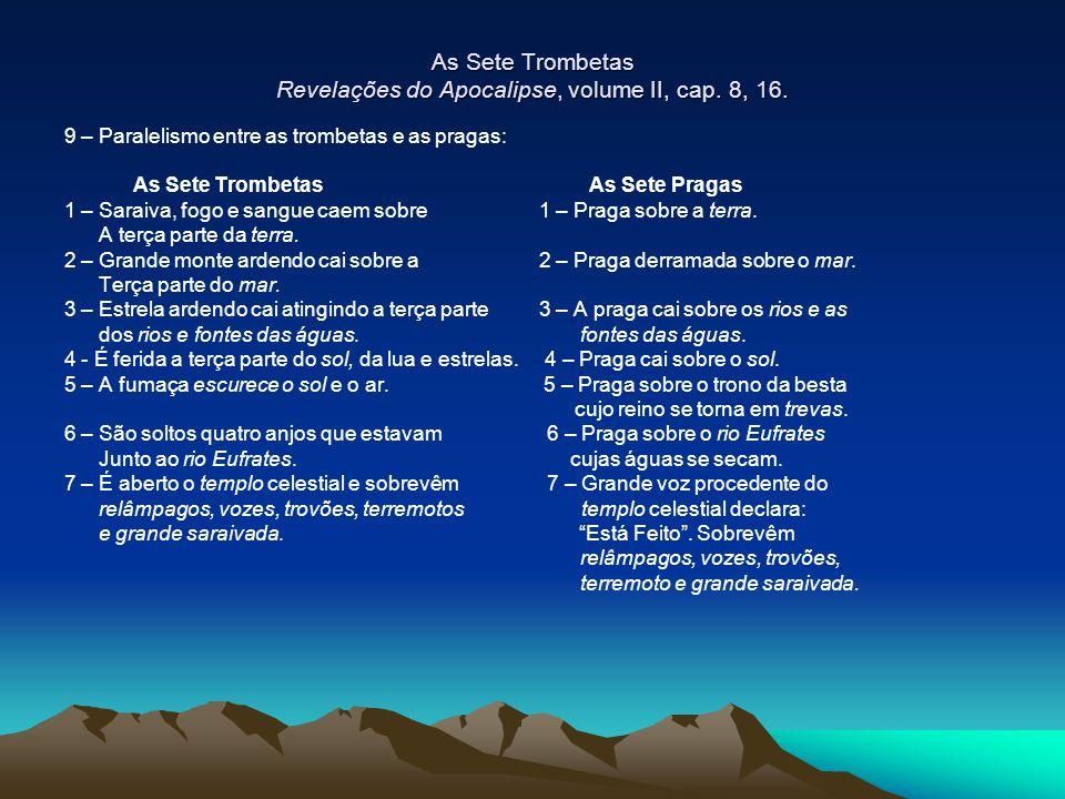 As Sete Trombetas Revelações do Apocalipse, volume II, cap. 8, 16. 9 – Paralelismo entre as trombetas e as pragas: As Sete Trombetas As Sete Pragas 1