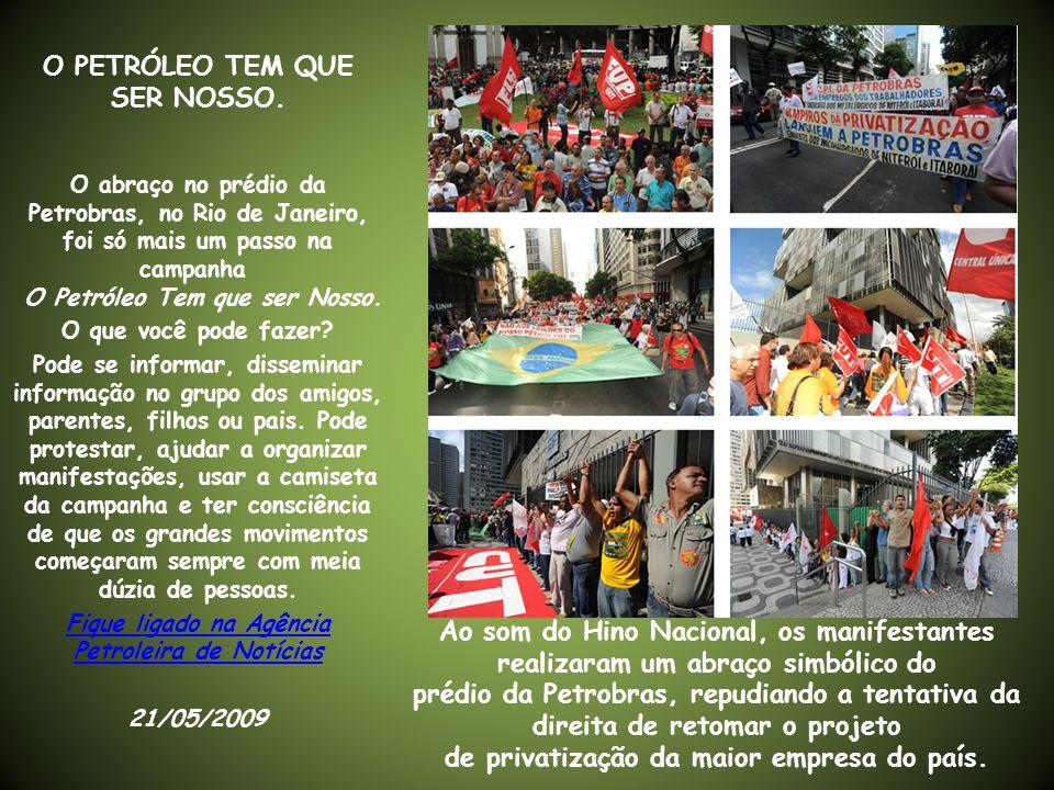 BRASILEIROS ABRAÇAM PETROBRÁS CONTRA ATAQUE DOS TUCANOS Cerca de 5 mil manifestantes participaram de ato público, no Centro do Rio de Janeiro, em defesa da Petrobras e por uma legislação que garanta o controle estatal e social das reservas de petróleo e gás.