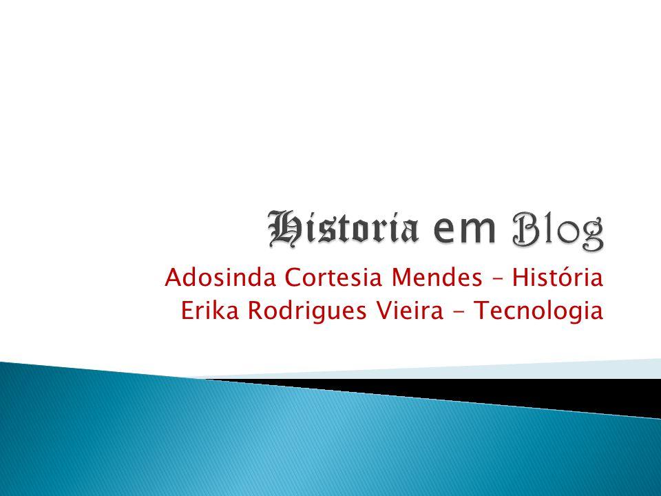 Adosinda Cortesia Mendes – História Erika Rodrigues Vieira - Tecnologia