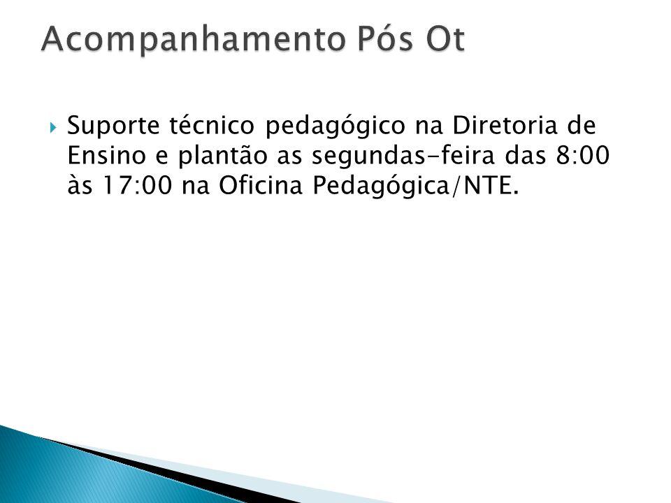  Suporte técnico pedagógico na Diretoria de Ensino e plantão as segundas-feira das 8:00 às 17:00 na Oficina Pedagógica/NTE.