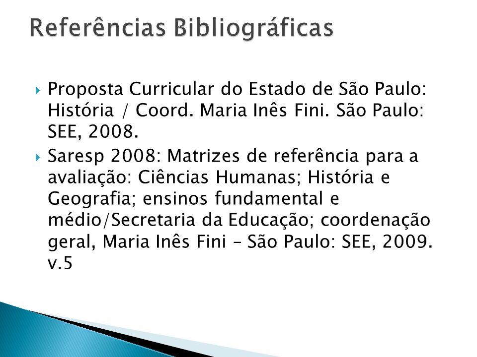  Proposta Curricular do Estado de São Paulo: História / Coord. Maria Inês Fini. São Paulo: SEE, 2008.  Saresp 2008: Matrizes de referência para a av