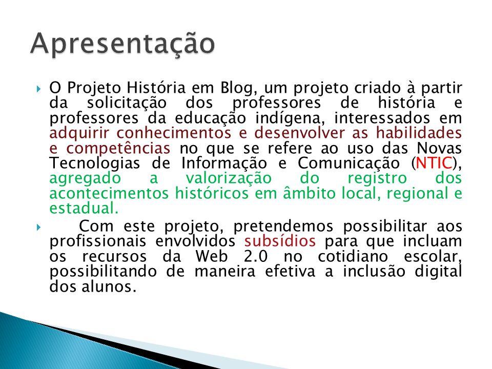  O Projeto História em Blog, um projeto criado à partir da solicitação dos professores de história e professores da educação indígena, interessados e