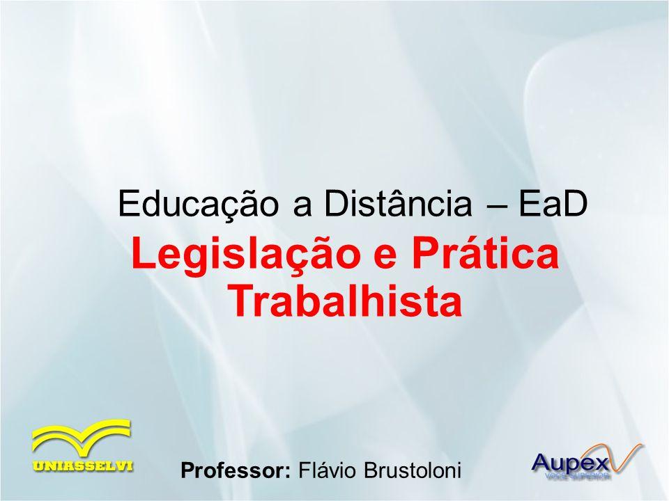Educação a Distância – EaD Professor: Flávio Brustoloni Legislação e Prática Trabalhista