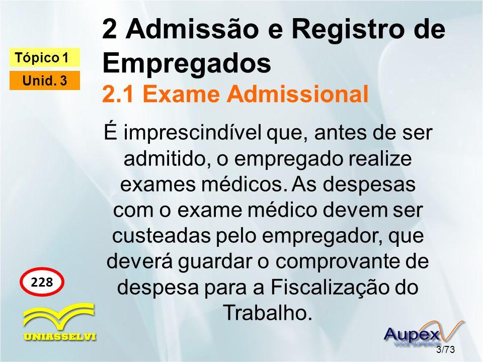2 Admissão e Registro de Empregados 2.1 Exame Admissional 3/73 Tópico 1 Unid. 3 228 É imprescindível que, antes de ser admitido, o empregado realize e