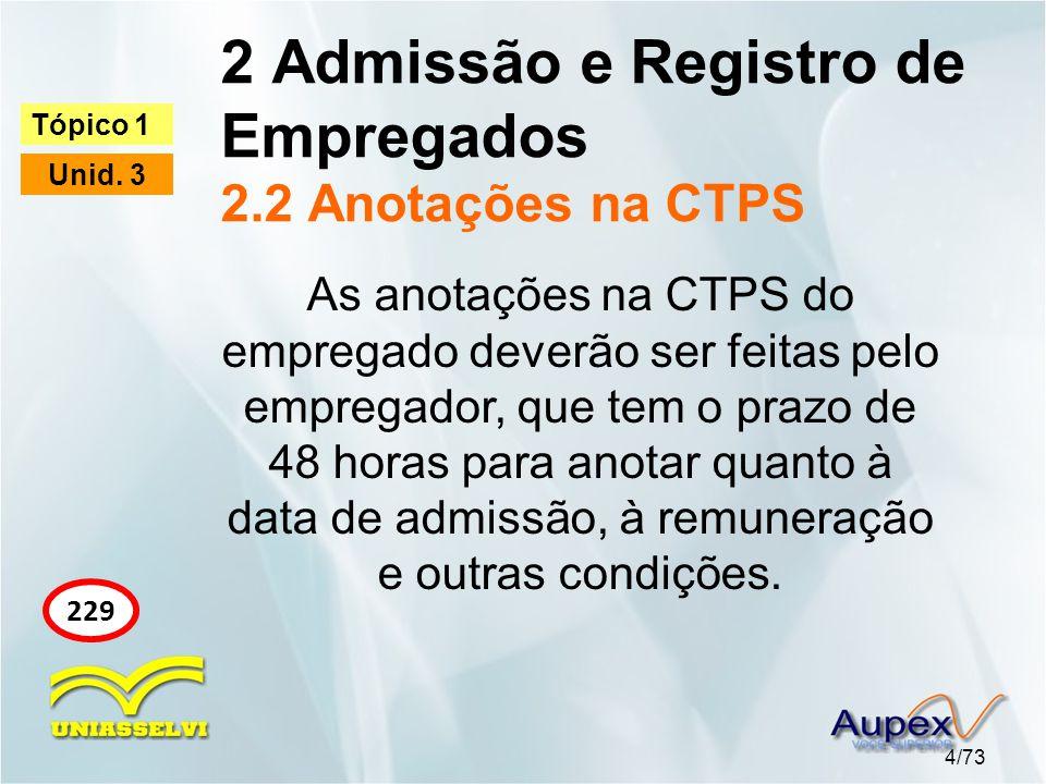 2 Admissão e Registro de Empregados 2.2 Anotações na CTPS 4/73 Tópico 1 Unid. 3 229 As anotações na CTPS do empregado deverão ser feitas pelo empregad
