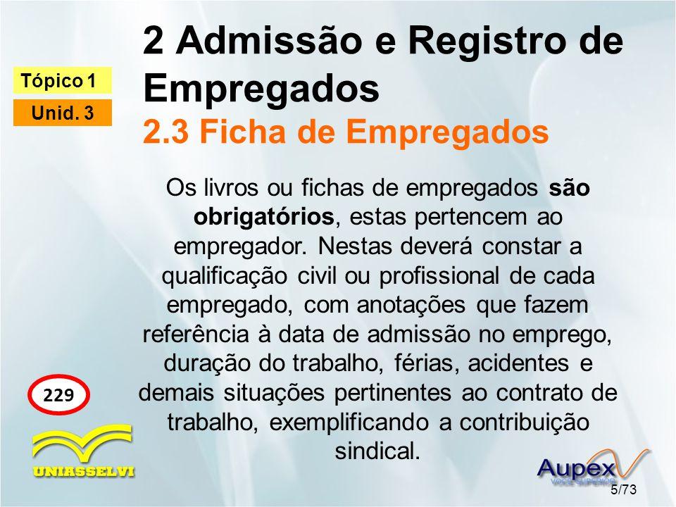 2 Admissão e Registro de Empregados 2.3 Ficha de Empregados 5/73 Tópico 1 Unid. 3 229 Os livros ou fichas de empregados são obrigatórios, estas perten