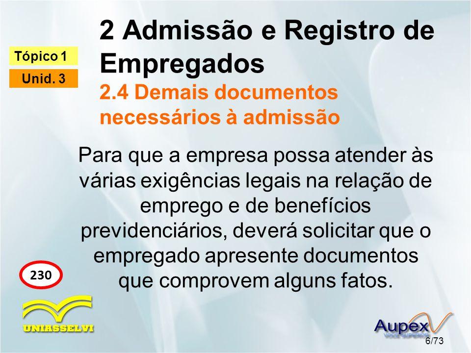 2 Admissão e Registro de Empregados 2.4 Demais documentos necessários à admissão 6/73 Tópico 1 Unid. 3 230 Para que a empresa possa atender às várias