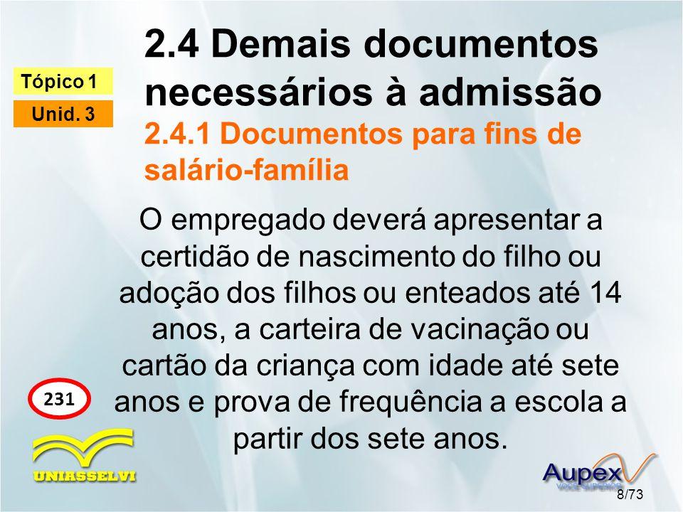 2.4 Demais documentos necessários à admissão 2.4.1 Documentos para fins de salário-família 8/73 Tópico 1 Unid. 3 231 O empregado deverá apresentar a c
