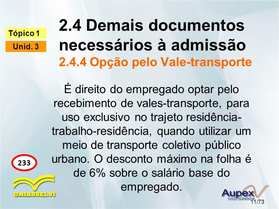 2.4 Demais documentos necessários à admissão 2.4.4 Opção pelo Vale-transporte 11/73 Tópico 1 Unid. 3 233 É direito do empregado optar pelo recebimento