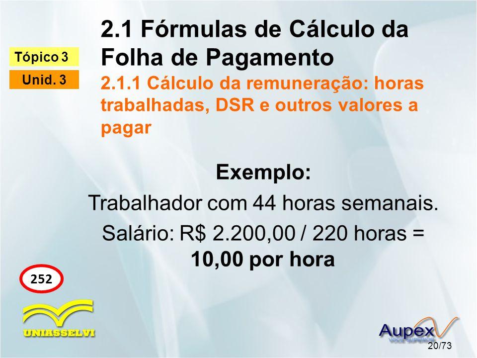 2.1 Fórmulas de Cálculo da Folha de Pagamento 2.1.1 Cálculo da remuneração: horas trabalhadas, DSR e outros valores a pagar 20/73 Tópico 3 Unid.