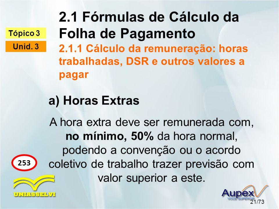 2.1 Fórmulas de Cálculo da Folha de Pagamento 2.1.1 Cálculo da remuneração: horas trabalhadas, DSR e outros valores a pagar 21/73 Tópico 3 Unid.