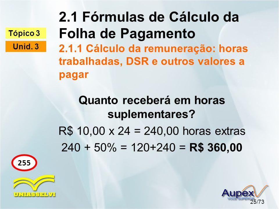 2.1 Fórmulas de Cálculo da Folha de Pagamento 2.1.1 Cálculo da remuneração: horas trabalhadas, DSR e outros valores a pagar 25/73 Tópico 3 Unid.