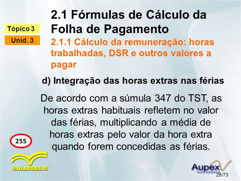 2.1 Fórmulas de Cálculo da Folha de Pagamento 2.1.1 Cálculo da remuneração: horas trabalhadas, DSR e outros valores a pagar 26/73 Tópico 3 Unid.