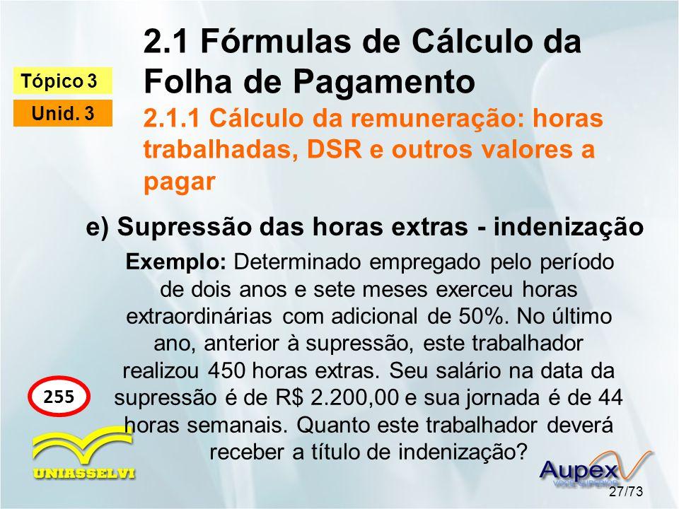 2.1 Fórmulas de Cálculo da Folha de Pagamento 2.1.1 Cálculo da remuneração: horas trabalhadas, DSR e outros valores a pagar 27/73 Tópico 3 Unid.