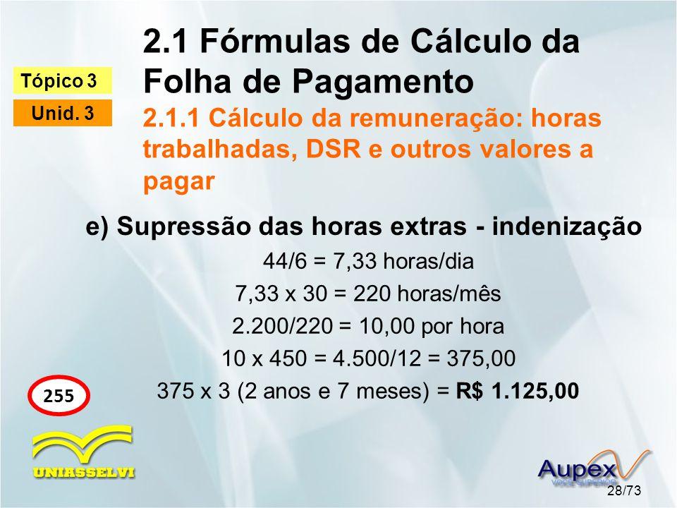 2.1 Fórmulas de Cálculo da Folha de Pagamento 2.1.1 Cálculo da remuneração: horas trabalhadas, DSR e outros valores a pagar 28/73 Tópico 3 Unid.