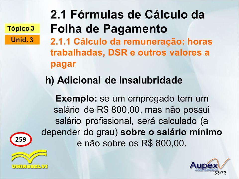 2.1 Fórmulas de Cálculo da Folha de Pagamento 2.1.1 Cálculo da remuneração: horas trabalhadas, DSR e outros valores a pagar 33/73 Tópico 3 Unid.