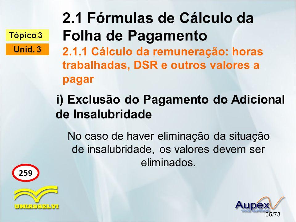 2.1 Fórmulas de Cálculo da Folha de Pagamento 2.1.1 Cálculo da remuneração: horas trabalhadas, DSR e outros valores a pagar 35/73 Tópico 3 Unid.