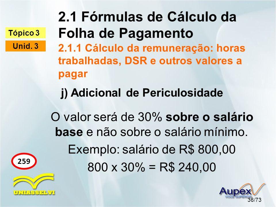 2.1 Fórmulas de Cálculo da Folha de Pagamento 2.1.1 Cálculo da remuneração: horas trabalhadas, DSR e outros valores a pagar 36/73 Tópico 3 Unid.