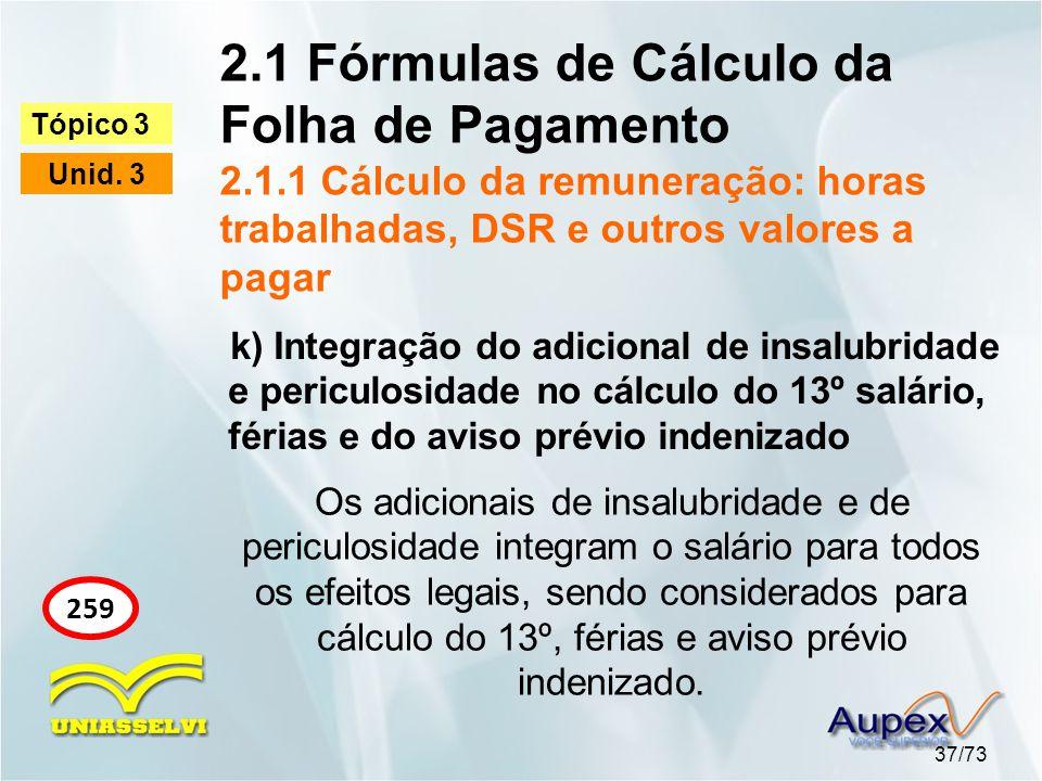 2.1 Fórmulas de Cálculo da Folha de Pagamento 2.1.1 Cálculo da remuneração: horas trabalhadas, DSR e outros valores a pagar 37/73 Tópico 3 Unid.