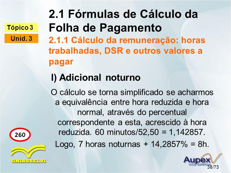 2.1 Fórmulas de Cálculo da Folha de Pagamento 2.1.1 Cálculo da remuneração: horas trabalhadas, DSR e outros valores a pagar 38/73 Tópico 3 Unid.