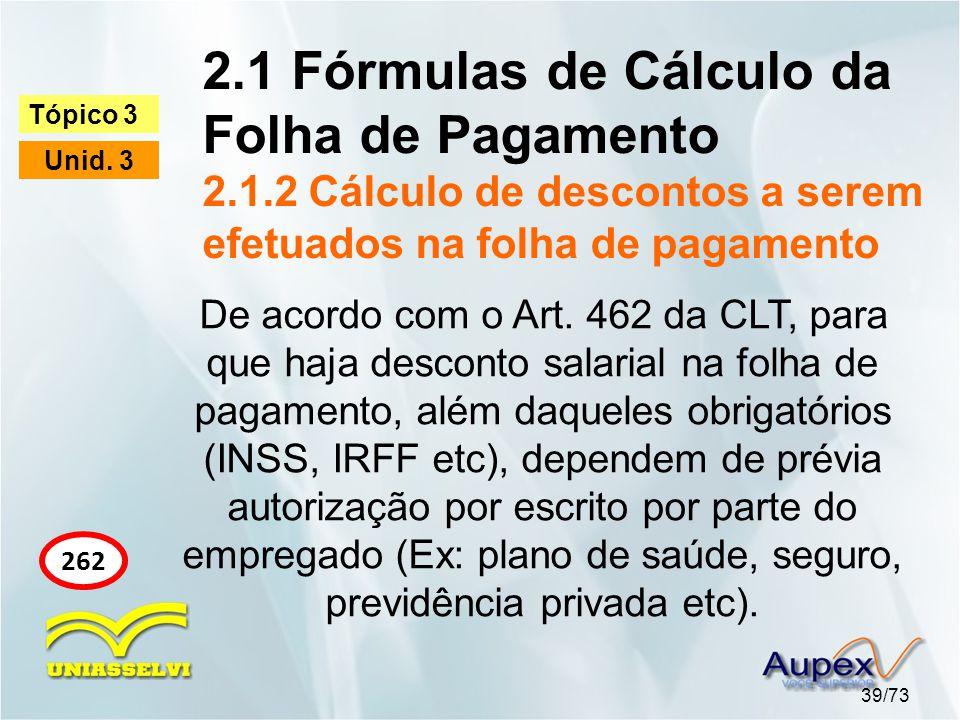 2.1 Fórmulas de Cálculo da Folha de Pagamento 2.1.2 Cálculo de descontos a serem efetuados na folha de pagamento 39/73 Tópico 3 Unid.