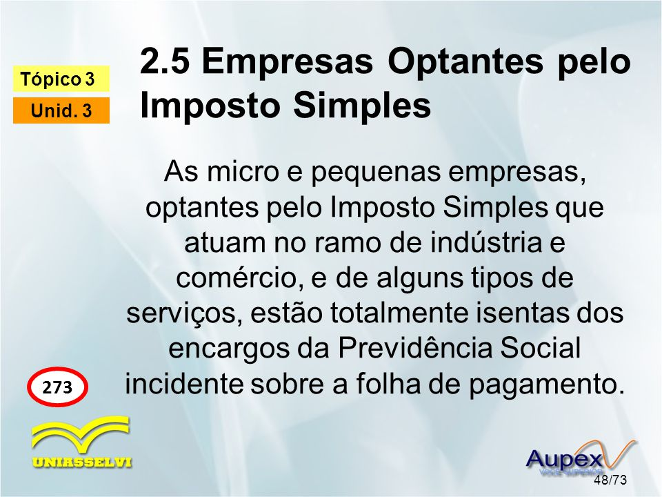 2.5 Empresas Optantes pelo Imposto Simples 48/73 Tópico 3 Unid. 3 273 As micro e pequenas empresas, optantes pelo Imposto Simples que atuam no ramo de