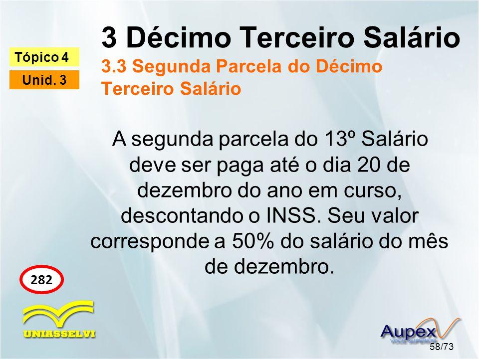 3 Décimo Terceiro Salário 3.3 Segunda Parcela do Décimo Terceiro Salário 58/73 Tópico 4 Unid.