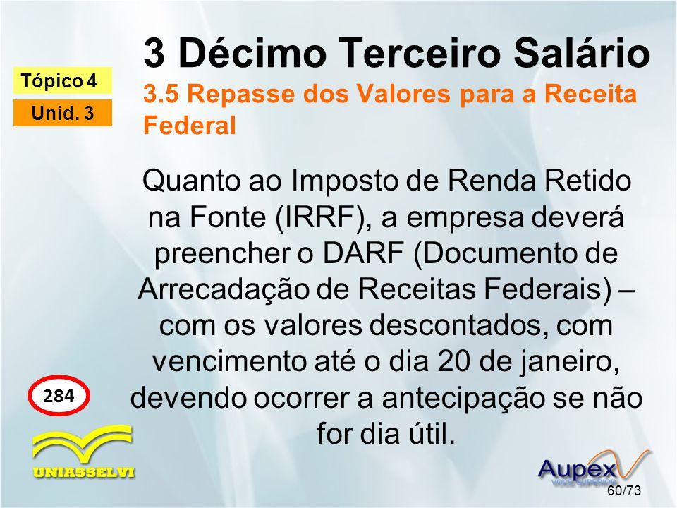 3 Décimo Terceiro Salário 3.5 Repasse dos Valores para a Receita Federal 60/73 Tópico 4 Unid. 3 284 Quanto ao Imposto de Renda Retido na Fonte (IRRF),
